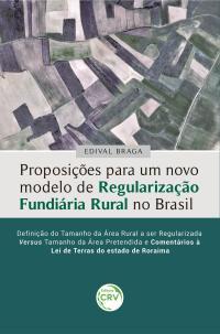 PROPOSIÇÕES PARA UM NOVO MODELO DE REGULARIZAÇÃO FUNDIÁRIA RURAL NO BRASIL <br> <br>Definição do tamanho da área rural a ser regularizada versus tamanho da área pretendida e Comentários à Lei de Terras do estado de Roraima