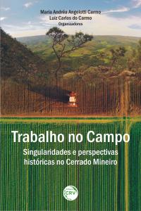 TRABALHO NO CAMPO:  <br>singularidades e perspectivas históricas no Cerrado Mineiro