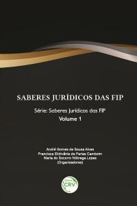 SABERES JURÍDICOS DAS FIP<br>Série: Saberes Jurídicos das FIP<br>Volume 1