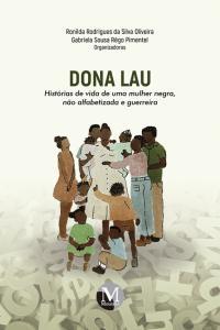 DONA LAU:<br> histórias de vida de uma mulher negra, não alfabetizada e guerreira