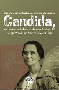 MISSÕES PROTESTANTES E RELAÇÕES DE GÊNERO:<br> Candida, um romance protestante no alvorecer do século XX