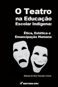O TEATRO NA EDUCAÇÃO ESCOLAR INDÍGENA:<br>ética, estética e emancipação humana