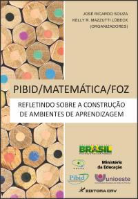 PIBID/MATEMÁTICA/FOZ:<br>refletindo sobre a construção de ambientes de aprendizagem