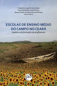 ESCOLAS DE ENSINO MÉDIO DO CAMPO NO CEARÁ: <br>dialética da formação de professores