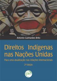 DIREITOS INDÍGENAS NAS NAÇÕES UNIDAS:<br> para uma atualização nas relações internacionais <br> 2ª Edição