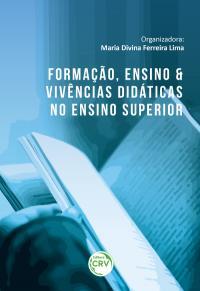 FORMAÇÃO, ENSINO E VIVÊNCIAS DIDÁTICAS NO ENSINO SUPERIOR