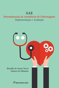 SAE – SISTEMATIZAÇÃO DA ASSISTÊNCIA DE ENFERMAGEM:<br>implementação e avaliação
