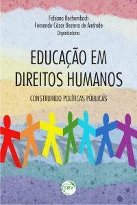 EDUCAÇÃO EM DIREITOS HUMANOS:<br> construindo políticas públicas