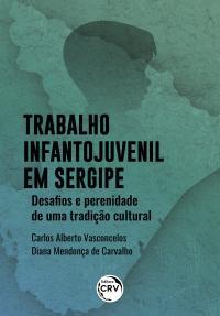 TRABALHO INFANTOJUVENIL EM SERGIPE:<br> desafios e perenidade de uma tradição cultural