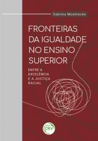 FRONTEIRAS DA IGUALDADE NO ENSINO SUPERIOR: <br>entre a excelência e a justiça racial