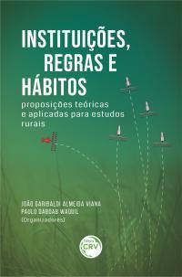 INSTITUIÇÕES, REGRAS E HÁBITOS: <br>proposições teóricas e aplicadas para estudos rurais