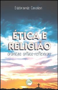ÉTICA E RELIGIÃO:<br>crônicas crítico-reflexivas
