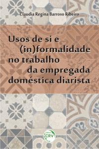 USOS DE SI E (IN)FORMALIDADE NO TRABALHO DA EMPREGADA DOMÉSTICA DIARISTA