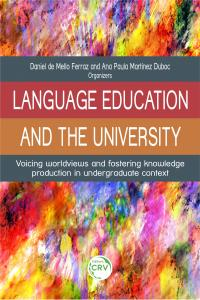 LANGUAGE EDUCATION AND THE UNIVERSITY:  <br>voicing worldviews and fostering knowledge production in undergraduate context