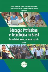 EDUCAÇÃO PROFISSIONAL E TECNOLÓGICA NO BRASIL: <br>da história à teoria, da teoria à práxis <br><br>Coleção Educação Profissional e Tecnológica no Brasil<br> Volume 1