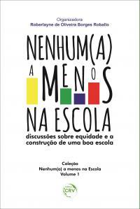 NENHUM(A) A MENOS NA ESCOLA: <br>discussões sobre equidade e a construção de uma boa escola <br>Coleção Nenhum(a) a menos na Escola - Volume 1