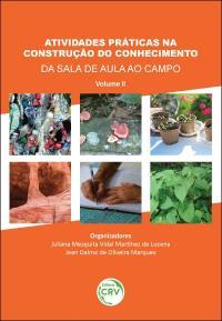 ATIVIDADES PRÁTICAS NA CONSTRUÇÃO DO CONHECIMENTO: <br>da sala de aula ao campo – volume II