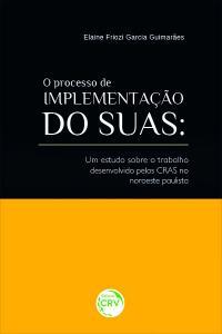 O PROCESSO DE IMPLEMENTAÇÃO DO SUAS:<br> um estudo sobre o trabalho desenvolvido pelos CRAS no noroeste paulista