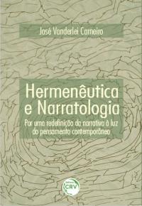 HERMENÊUTICA E NARRATOLOGIA:<br> por uma redefinição da narrativa à luz do pensamento contemporâneo
