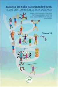 SABERES EM AÇÃO NA EDUCAÇÃO FÍSICA: <br>temas contemporâneos para docência <br>Volume 35