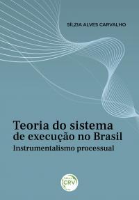 TEORIA DO SISTEMA DE EXECUÇÃO NO BRASIL: <br>Instrumentalismo processual