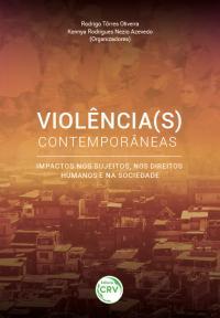 VIOLÊNCIA(S) CONTEMPORÂNEAS:  <br>impactos nos sujeitos, nos direitos humanos e na sociedade