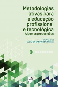 METODOLOGIAS ATIVAS PARA A EDUCAÇÃO PROFISSIONAL E TECNOLÓGICA:<br> algumas proposições