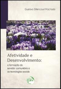 AFETIVIDADE E DESENVOLVIMENTO:<br>a formação do servidor comunitário e as tecnologias sociais