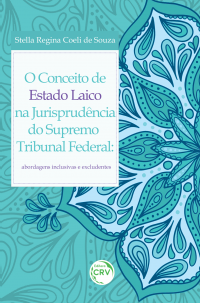 O CONCEITO DE ESTADO LAICO NA JURISPRUDÊNCIA DO SUPREMO TRIBUNAL FEDERAL:<br> abordagens inclusivas e excludentes
