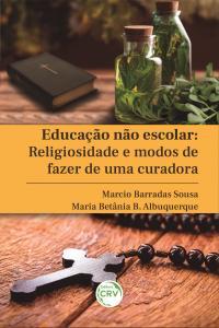 EDUCAÇÃO NÃO ESCOLAR:<br> Religiosidade e modos de fazer de uma curadora