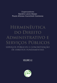 HERMENÊUTICA DO DIREITO ADMINISTRATIVO E SERVIÇOS PÚBLICOS: <br>Serviços Públicos e Concretização de Direitos Fundamentais <br> Volume 02