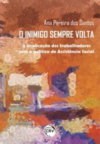 O INIMIGO SEMPRE VOLTA: <br>a implicação dos trabalhadores com a política de Assistência Social