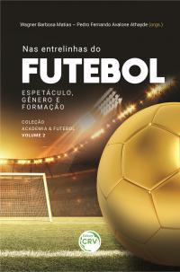 NAS ENTRELINHAS DO FUTEBOL: <br>espetáculo, gênero e formação<br> Coleção Academia & Futebol - Volume 2