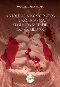 A VIOLÊNCIA NOS CONTOS E CRÔNICAS DA SEGUNDA METADE DO SÉCULO XX