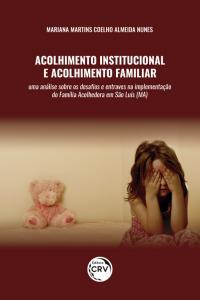 ACOLHIMENTO INSTITUCIONAL E ACOLHIMENTO FAMILIAR: <br>uma análise sobre os desafios e entraves na implementação do Família Acolhedora em São Luís (MA)
