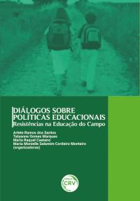 DIÁLOGOS SOBRE POLÍTICAS EDUCACIONAIS:<br> resistências na educação do campo