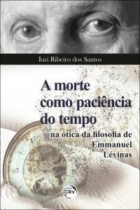 A MORTE COMO PACIÊNCIA DO TEMPO NA ÓTICA DA FILOSOFIA DE EMMANUEL LÉVINAS