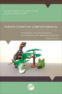 TERAPIA COGNITIVOCOMPORTAMENTAL: <br>estratégias de enfrentamento em paciente com neurofibromatose – Estudo de caso