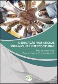 A EDUCAÇÃO PROFISSIONAL SOB UM OLHAR INTERDISCIPLINAR