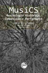 MusiCS: <br>Musicologia Histórica, Composição e Performance