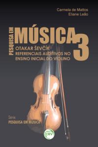 OTAKAR ŠEV&#268;ÍK REFERENCIAIS AUDITIVOS NO ENSINO INICIAL DO VIOLINO <br>Série Pesquisa em música – Volume 3