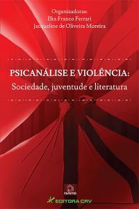 PSICANÁLISE E VIOLÊNCIA:<br>sociedade, juventude e literatura