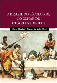 O BRASIL DO SÉCULO XIX, NO OLHAR DE CHARLES EXPILLY