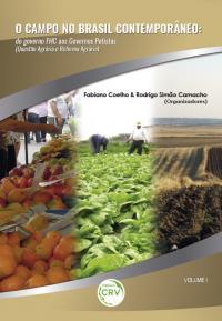 O CAMPO NO BRASIL CONTEMPORÂNEO:<br> do governo FHC aos governos petistas (questão agrária e reforma agrária – vol. I)