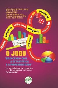"""O JOGO """"BRINCANDO COM A ESTATÍSTICA E A PROBABILIDADE"""" E A METODOLOGIA DA RESOLUÇÃO DE PROBLEMAS NO ENSINO FUNDAMENTAL"""