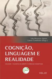 COGNIÇÃO, LINGUAGEM E REALIDADE<br> <br> Coleção Filosofia da mente e ciências cognitivas - Volume 1