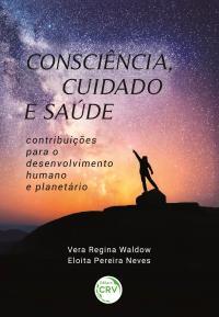 CONSCIÊNCIA, CUIDADO E SAÚDE: <br>contribuições para o desenvolvimento humano e planetário