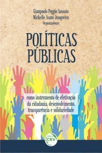 POLÍTICAS PÚBLICAS COMO INSTRUMENTO DE EFETIVAÇÃO DA CIDADANIA, DESENVOLVIMENTO, TRANSPARÊNCIA E SOLIDARIEDADE