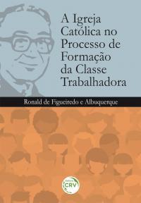 A IGREJA CATÓLICA NO PROCESSO DE FORMAÇÃO DA CLASSE TRABALHADORA