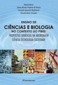 ENSINO DE CIÊNCIAS E BIOLOGIA NO CONTEXTO DO PIBID:<br>propostas didáticas na abordagem ciência-tecnologia-sociedade